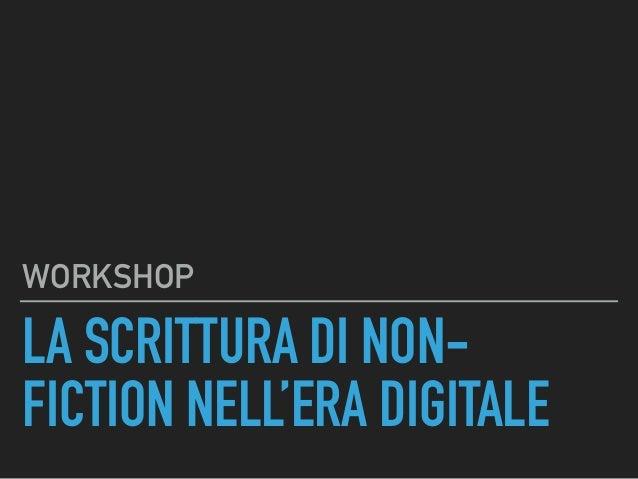 LA SCRITTURA DI NON- FICTION NELL'ERA DIGITALE WORKSHOP