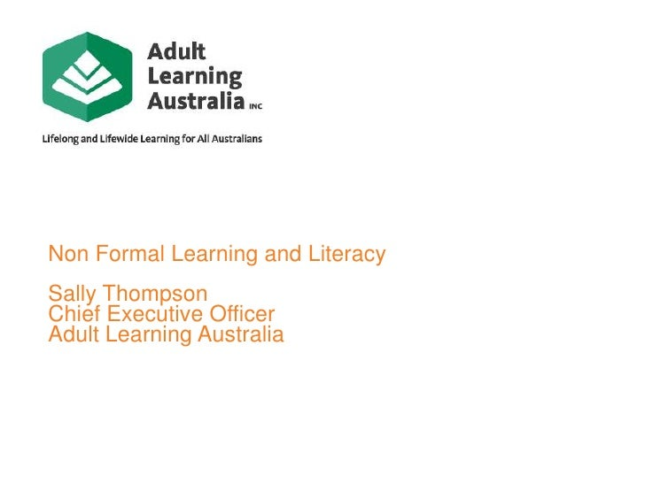 Non Formal Learning and LiteracySally ThompsonChief Executive OfficerAdult Learning Australia