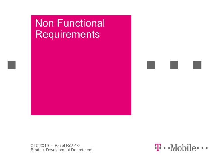 Non Functional  Requirements21.5.2010 - Pavel RůžičkaProduct Development Department