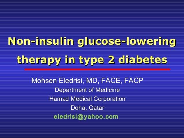Non-insulin glucose-loweringNon-insulin glucose-lowering therapy in type 2 diabetestherapy in type 2 diabetes Mohsen Eledr...