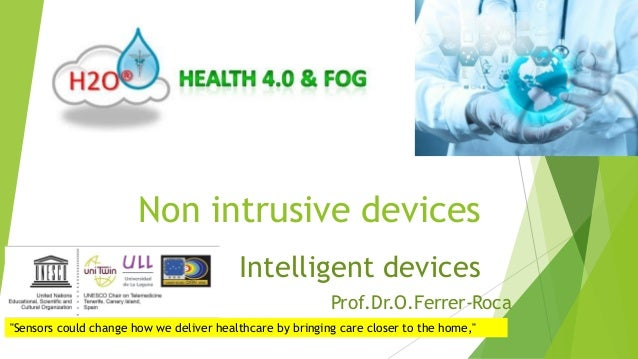 "Non intrusive devices Intelligent devices ""Sensors could change how we deliver healthcare by bringing care closer to the h..."