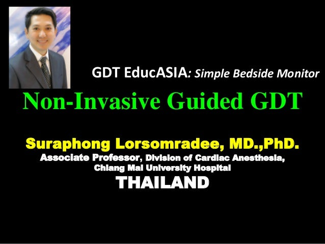 Non-Invasive Guided GDT Suraphong Lorsomradee, MD.,PhD. Associate Professor, Division of Cardiac Anesthesia, Chiang Mai Un...