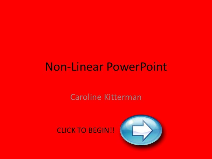 Non-Linear PowerPoint     Caroline Kitterman  CLICK TO BEGIN!!