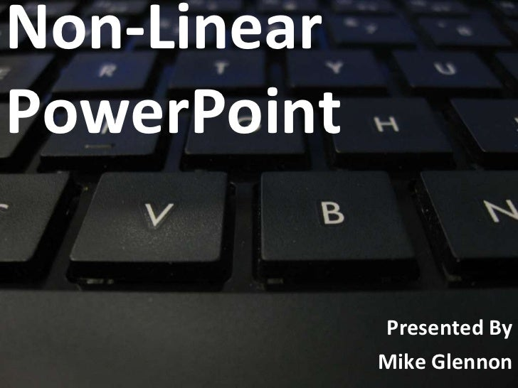 Non-Linear  PowerPoint Presented By Mike Glennon