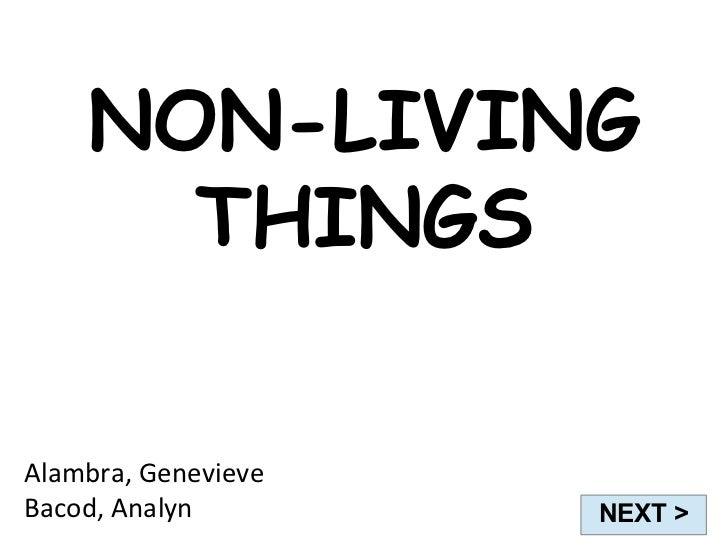 NON-LIVING      THINGSAlambra, GenevieveBacod, Analyn        NEXT >