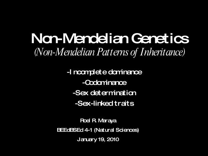 Non-Mendelian Genetics (Non-Mendelian Patterns of Inheritance) -Incomplete dominance -Codominance -Sex determination -Sex-...