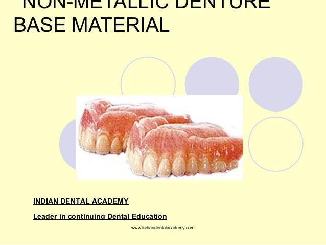 NON-METALLIC DENTURE BASE MATERIAL INDIAN DENTAL ACADEMY Leader in continuing Dental Education www.indiandentalacademy.com