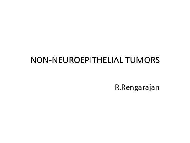 NON-NEUROEPITHELIAL TUMORS R.Rengarajan