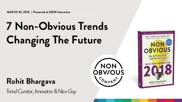 @rohitbhargava | #nonobvious@rohitbhargava | #nonobvious MARCH 10, 2018 | Presented at SXSW Interactive Rohit Bhargava 7 N...