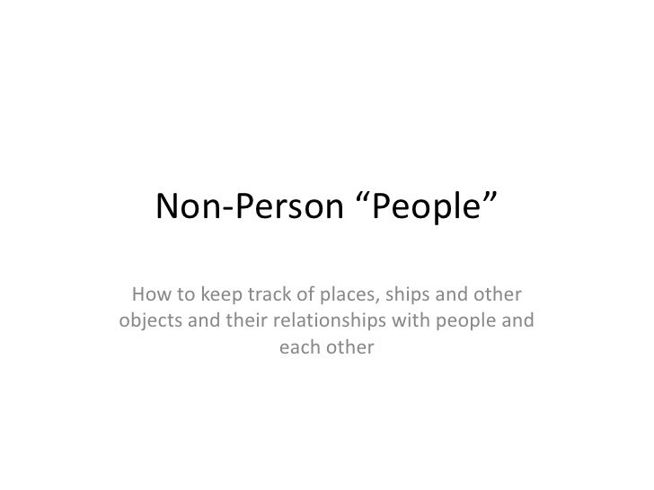"Non-Person ""People""<br />How to keep track of places, ships and other objects and their relationships with people and each..."