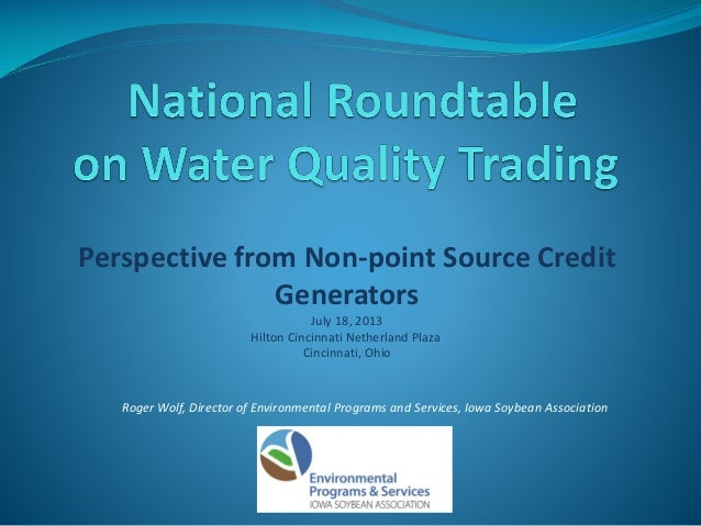 Perspective from Non-point Source Credit Generators July 18, 2013 Hilton Cincinnati Netherland Plaza Cincinnati, Ohio Roge...