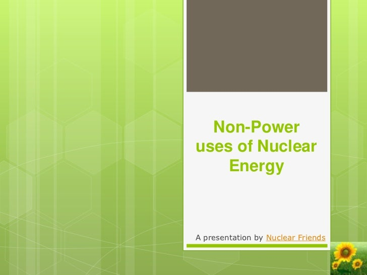 Non-Poweruses of Nuclear    EnergyA presentation by Nuclear Friends
