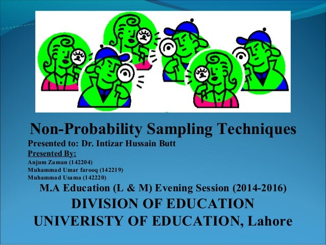 Non-Probability Sampling Techniques Presented to: Dr. Intizar Hussain Butt Presented By: Anjum Zaman (142204) Muhammad Uma...