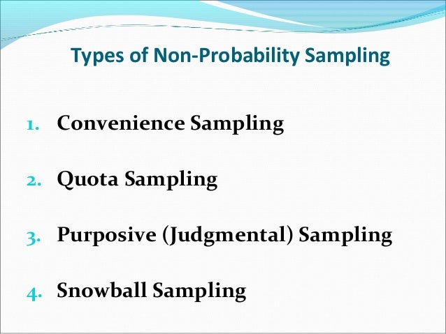 probability and non-probability samples essay Non-probability sampling is that sampling procedure which does not afford any basis for estimating the probability that each item in the population has of being included in the sample in this type of sampling, items for the sample are selected deliberately by the researcher his choice concerning the items remains supreme.