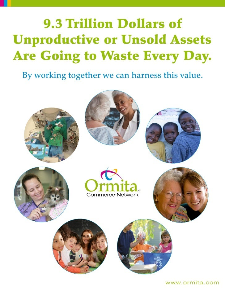 9.3 Trillion Dollars of Unproductive or Unsold Assets Are Going to Waste Every Day.  By working together we can harness th...