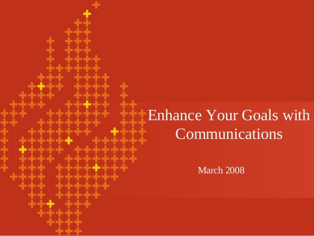 Enhance Your Goals with Communications March 2008