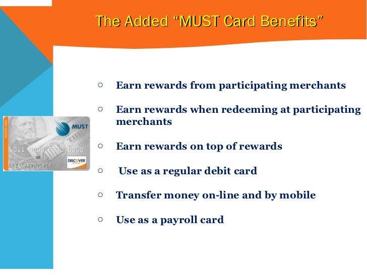 """The Added """"MUST Card Benefits"""" <ul><li>Earn rewards from participating merchants </li></ul><ul><li>Earn rewards when redee..."""