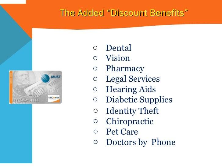 """The Added """"Discount Benefits"""" <ul><li>Dental </li></ul><ul><li>Vision </li></ul><ul><li>Pharmacy </li></ul><ul><li>Legal S..."""