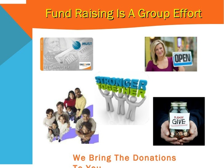 Fund Raising Is A Group Effort We Bring The Donations To You