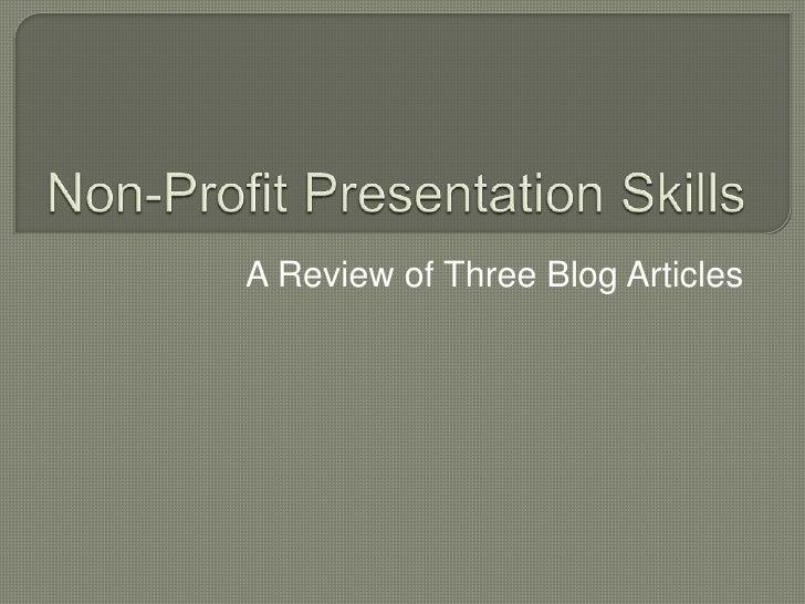 Non-Profit Presentation Skills<br />A Review of Three Blog Articles<br />