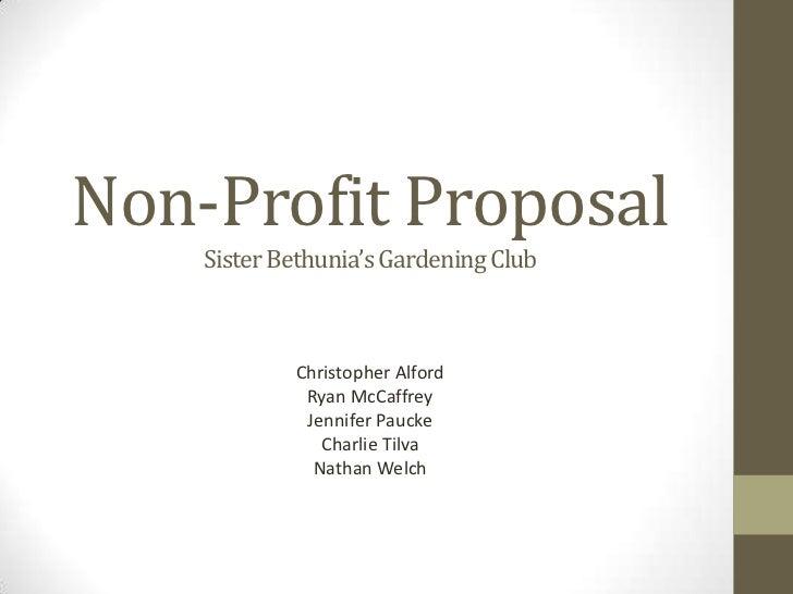Non-Profit ProposalSister Bethunia's Gardening Club<br />Christopher Alford<br />Ryan McCaffrey<br />Jennifer Paucke<br />...
