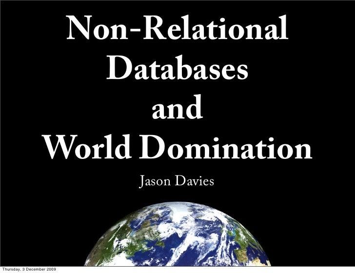 Non-Relational                      Databases                         and                   World Domination              ...