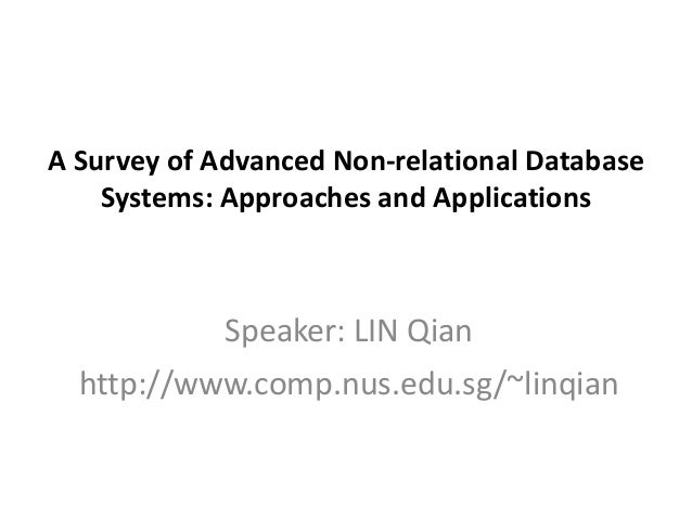 A Survey of Advanced Non-relational Database    Systems: Approaches and Applications             Speaker: LIN Qian  http:/...
