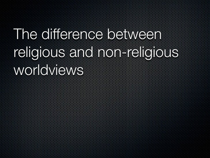 The difference between religious and non-religious worldviews