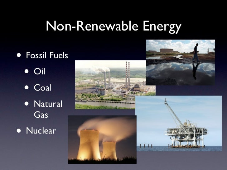 non renewable energy Relating to a natural resource, such as solar energy, water, or wood, that is never used up or that can be replaced by new growth resources that are dependent on regrowth can sometimes be depleted beyond the point of renewability, as when the deforestation of land leads to desertification or when a commercially valuable species is harvested to extinction.