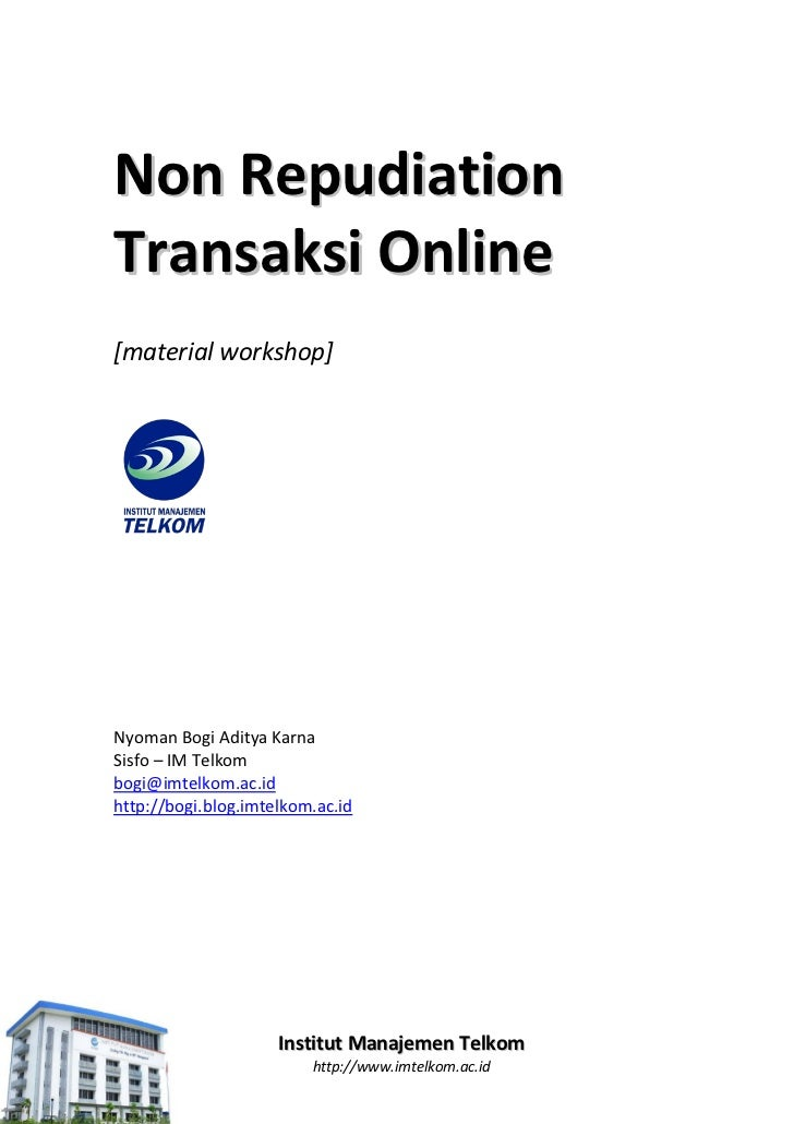 Non RepudiationTransaksi Online[material workshop]Nyoman Bogi Aditya KarnaSisfo – IM Telkombogi@imtelkom.ac.idhttp://bogi....