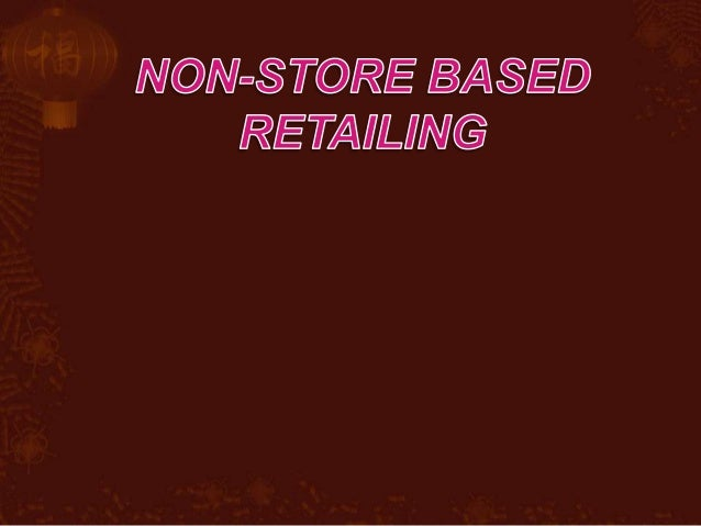 NON-STORE RETAILING DIRECT SELLING DIRECT MARKETING DIRECT-RESPONSE MARKETING
