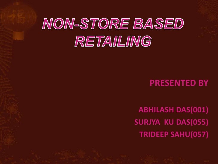 Non-store based Retailing<br />Presented By<br />             Abhilash Das(001)<br />Surjya  ku Das(055)<br />            ...