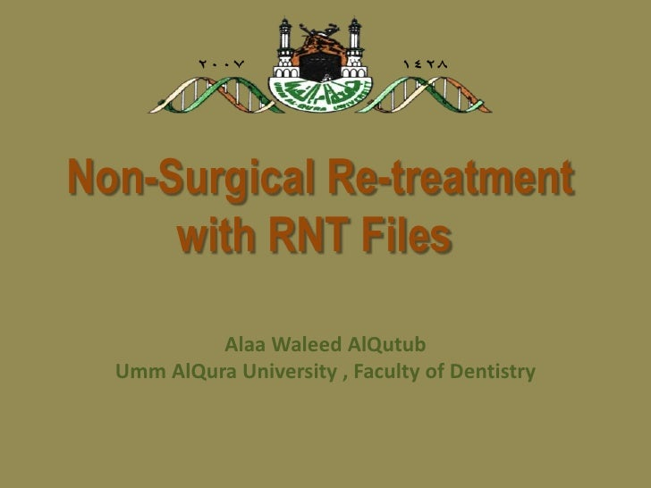 Non-Surgical Re-treatment with RNT Files <br />AlaaWaleedAlQutub<br />Umm AlQura University , Faculty of Dentistry<br />