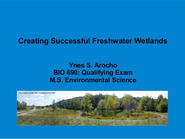 Creating Successful Freshwater WetlandsYnes S. ArochoBIO 690: Qualifying ExamM.S. Environmental Sciencehttp://www.westcree...