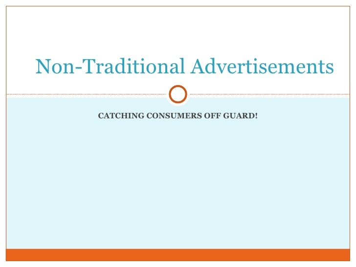 CATCHING CONSUMERS OFF GUARD! Non-Traditional Advertisements