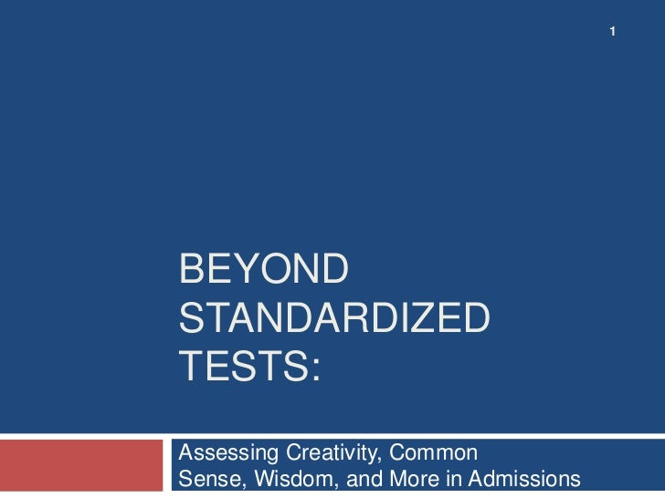 1BEYONDSTANDARDIZEDTESTS:Assessing Creativity, CommonSense, Wisdom, and More in Admissions