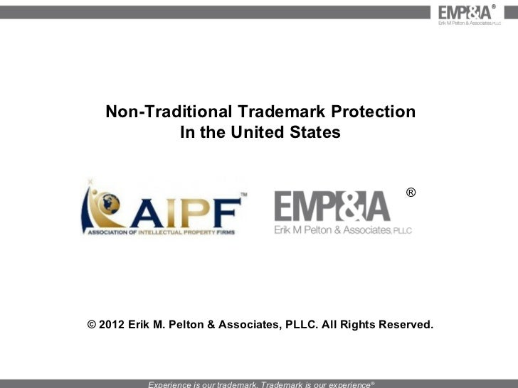 Non-Traditional Trademark Protection In the United States © 2012 Erik M. Pelton & Associates, PLLC. All Rights Reserved. ®