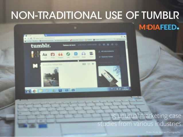 NON-TRADITIONAL USE OF TUMBLR 15 unusual marketing case  studies from various industries Photo: Flickr: Romain Photograph...