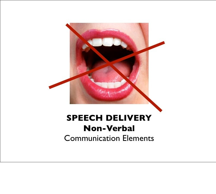 SPEECH DELIVERY    Non-Verbal Communication Elements