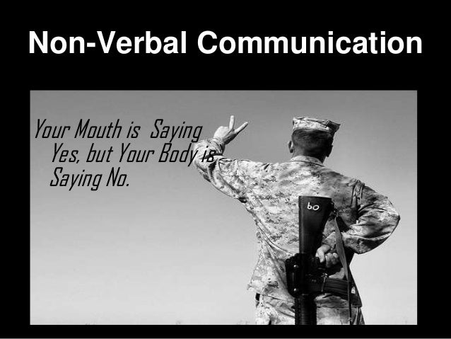 Non-Verbal CommunicationYour Mouth is Saying  Yes, but Your Body is  Saying No.