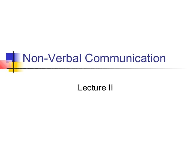Non-Verbal Communication Lecture II