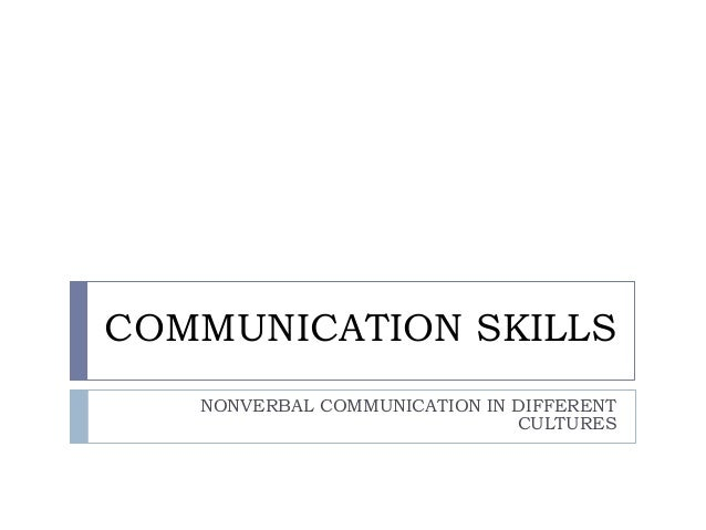 COMMUNICATION SKILLS NONVERBAL COMMUNICATION IN DIFFERENT CULTURES
