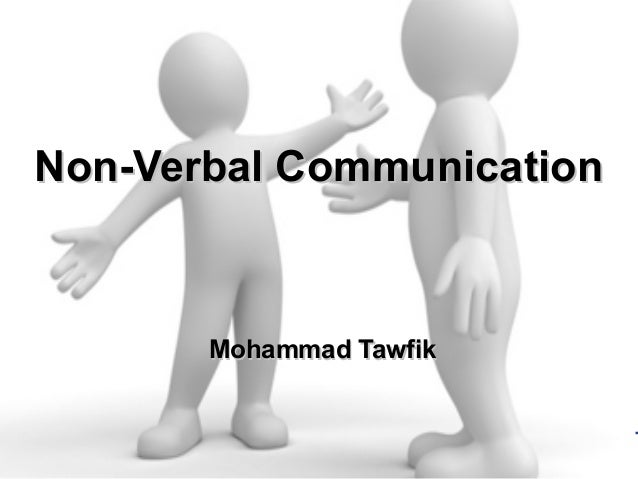 Non-Verbal Communication Mohammad Tawfik http://AcademyOfKnowledge.org http://WikiCourses.WikiSpaces.com Non-Verbal Commun...