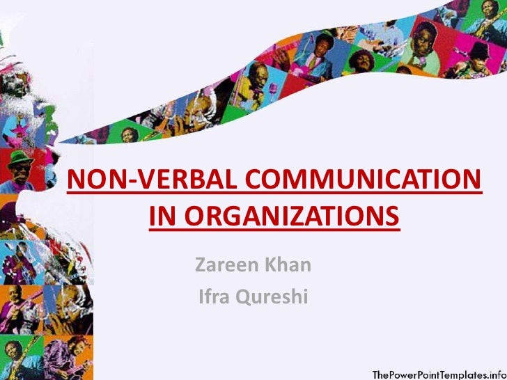 NON-VERBAL COMMUNICATION     IN ORGANIZATIONS       Zareen Khan       Ifra Qureshi