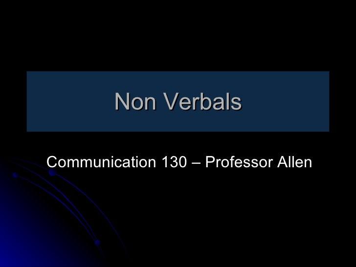 Non Verbals Communication 130 – Professor Allen