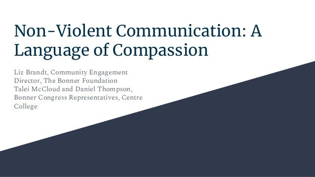 Non-Violent Communication: A Language of Compassion Liz Brandt, Community Engagement Director, The Bonner Foundation Talei...