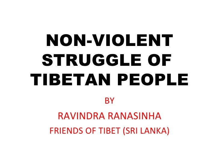 NON-VIOLENT STRUGGLE OF  TIBETAN PEOPLE BY RAVINDRA RANASINHA FRIENDS OF TIBET (SRI LANKA)
