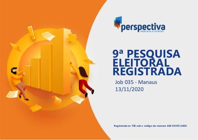Job 035 - Manaus 13/11/2020 Registrada no TSE sob o código de número AM-03597/2020 9ª PESQUISA ELEITORAL REGISTRADA