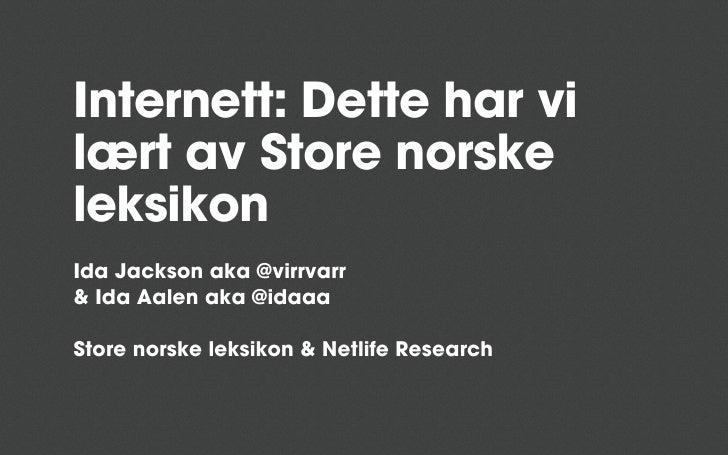 Internett: Dette har vilært av Store norskeleksikonIda Jackson aka @virrvarr& Ida Aalen aka @idaaaStore norske leksikon & ...
