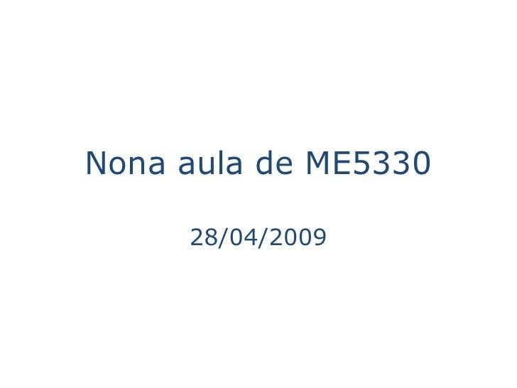 Nona aula de ME5330       28/04/2009